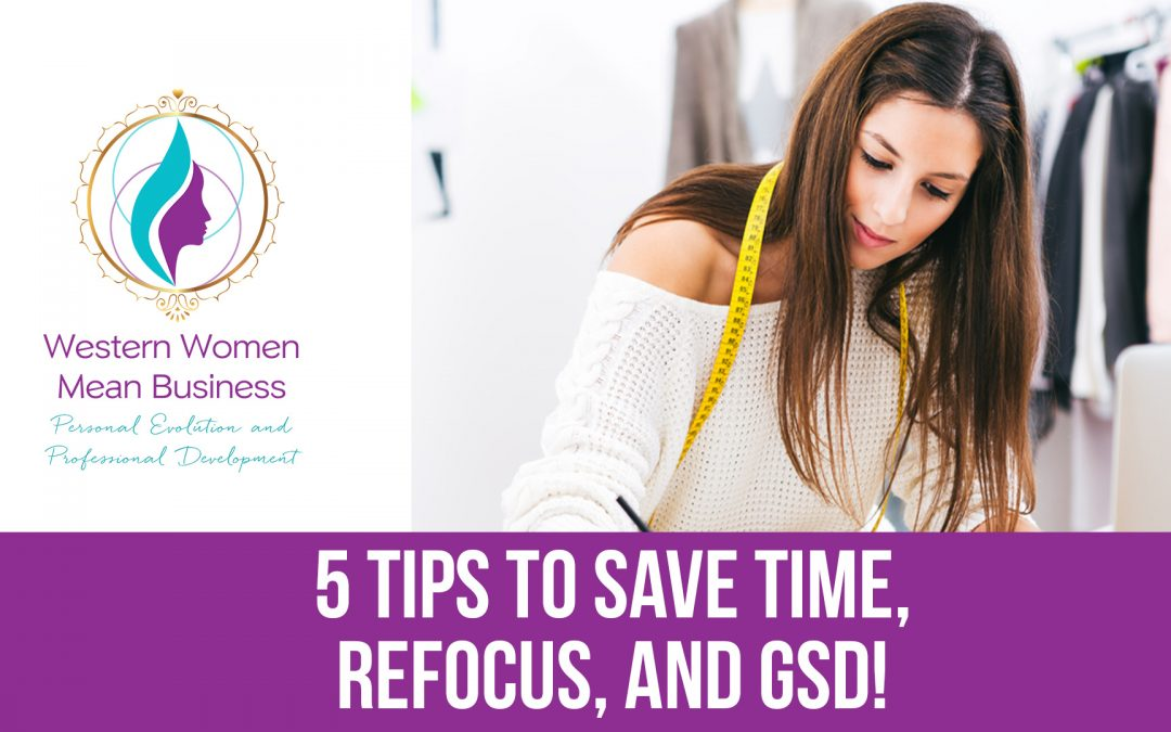 5 Tips to Save Time, Refocus and GSD!