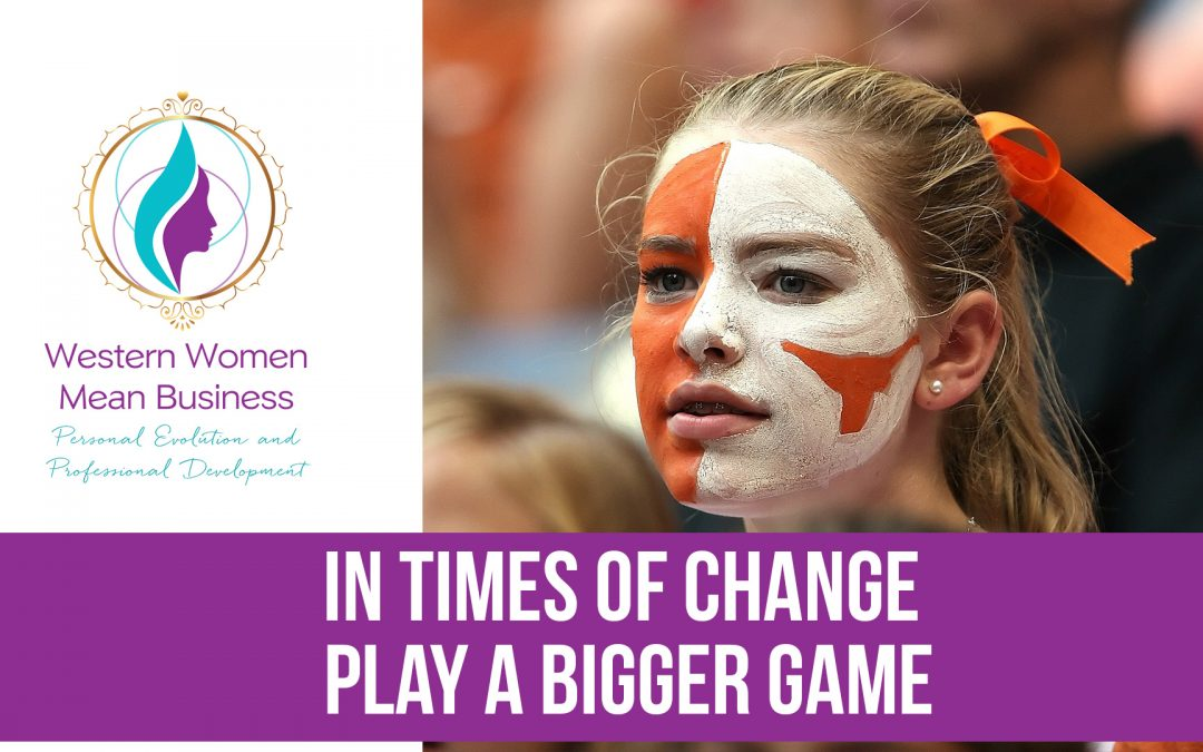 In Times Of Change – Play The Bigger Game